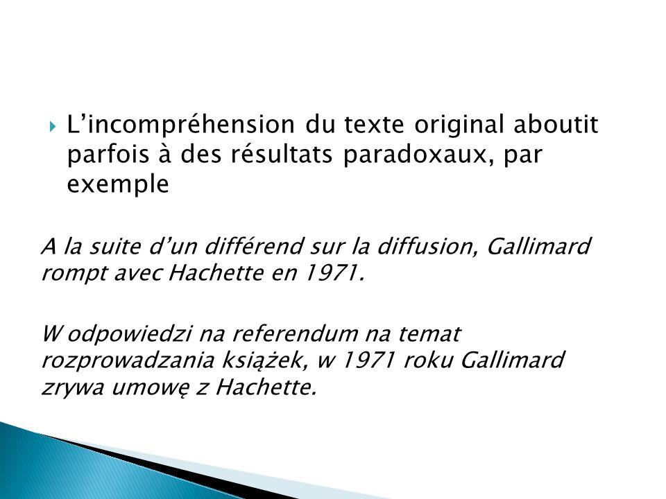  L'incompréhension du texte original aboutit parfois à des résultats paradoxaux, par exemple A la suite d'un différend sur la diffusion, Gallimard ro