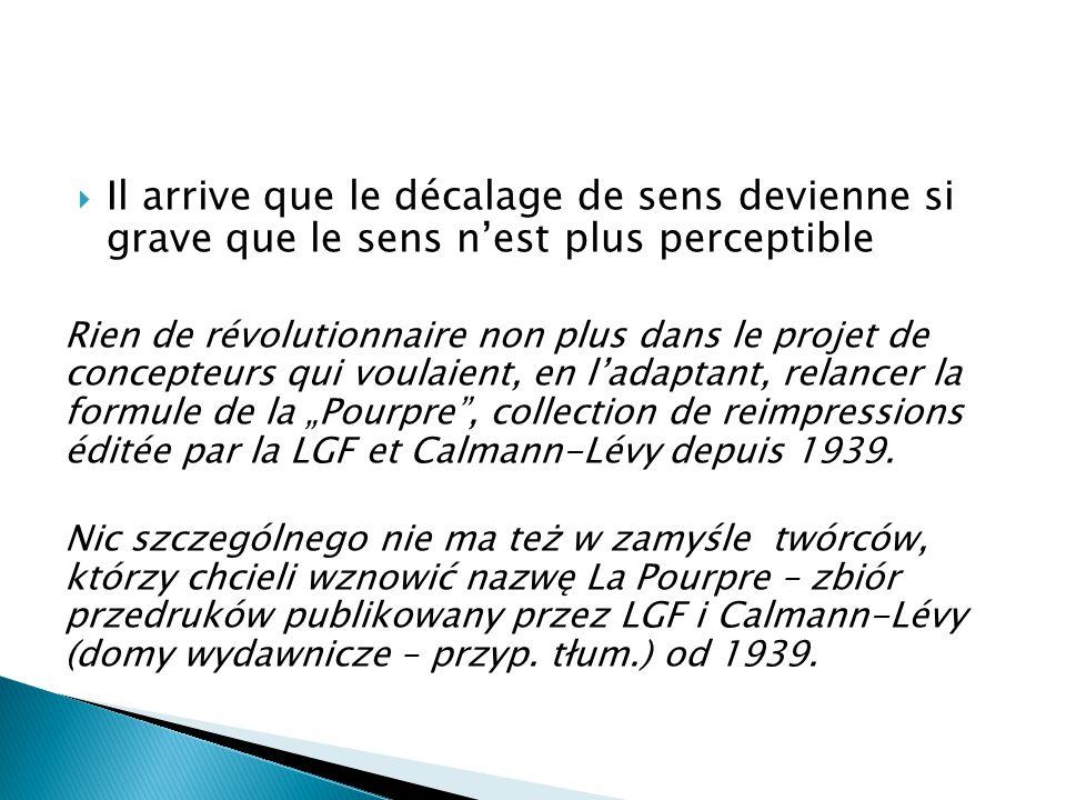 """ Il arrive que le décalage de sens devienne si grave que le sens n'est plus perceptible Rien de révolutionnaire non plus dans le projet de concepteurs qui voulaient, en l'adaptant, relancer la formule de la """"Pourpre , collection de reimpressions éditée par la LGF et Calmann-Lévy depuis 1939."""