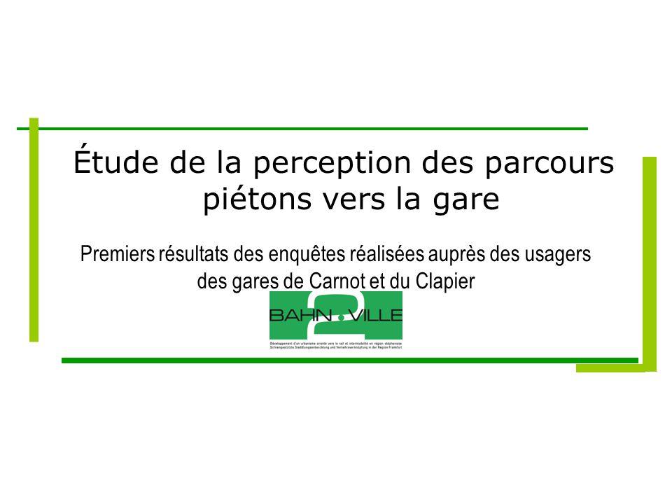 Étude de la perception des parcours piétons vers la gare Premiers résultats des enquêtes réalisées auprès des usagers des gares de Carnot et du Clapier