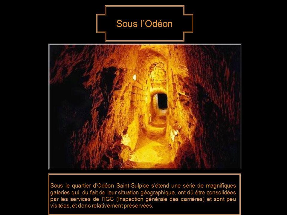 Sous l'Odéon Sous le quartier d Odéon Saint-Sulpice s étend une série de magnifiques galeries qui, du fait de leur situation géographique, ont dû être consolidées par les services de l IGC (Inspection générale des carrières) et sont peu visitées, et donc relativement préservées.