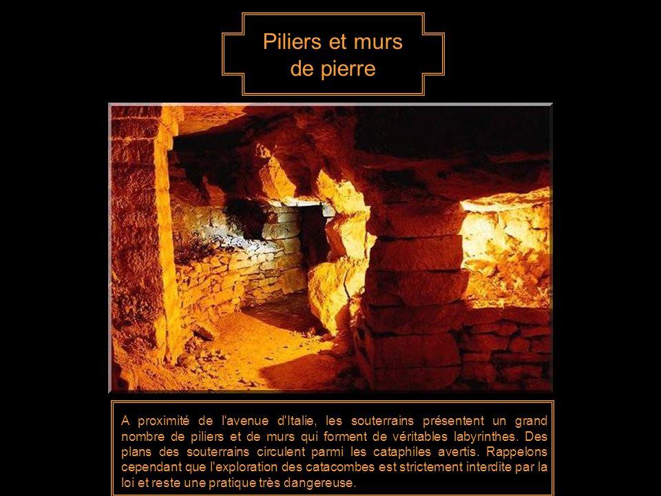 Piliers et murs de pierre A proximité de l avenue d Italie, les souterrains présentent un grand nombre de piliers et de murs qui forment de véritables labyrinthes.