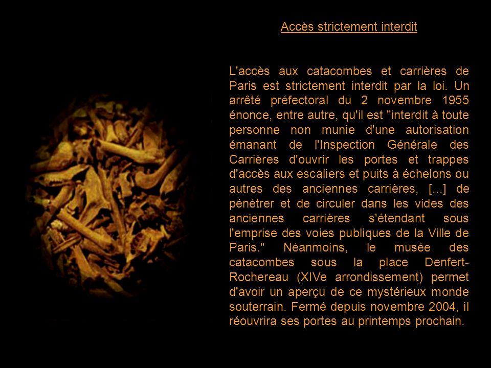 Accès strictement interdit L accès aux catacombes et carrières de Paris est strictement interdit par la loi.