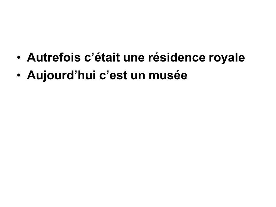Autrefois c'était une résidence royale Aujourd'hui c'est un musée