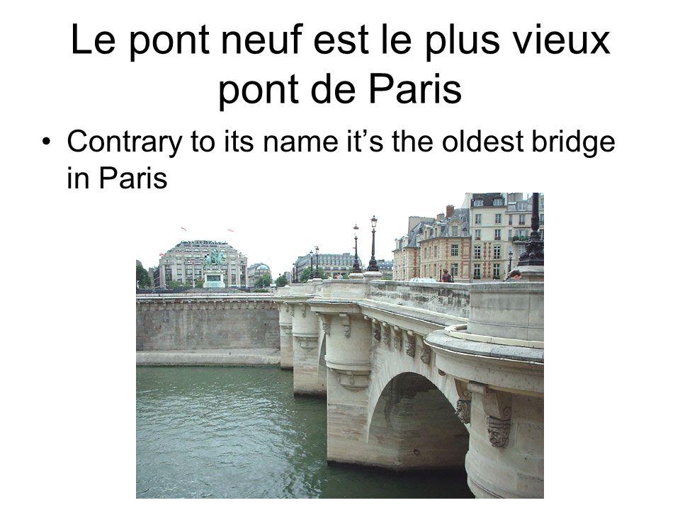 Le pont neuf est le plus vieux pont de Paris Contrary to its name it's the oldest bridge in Paris