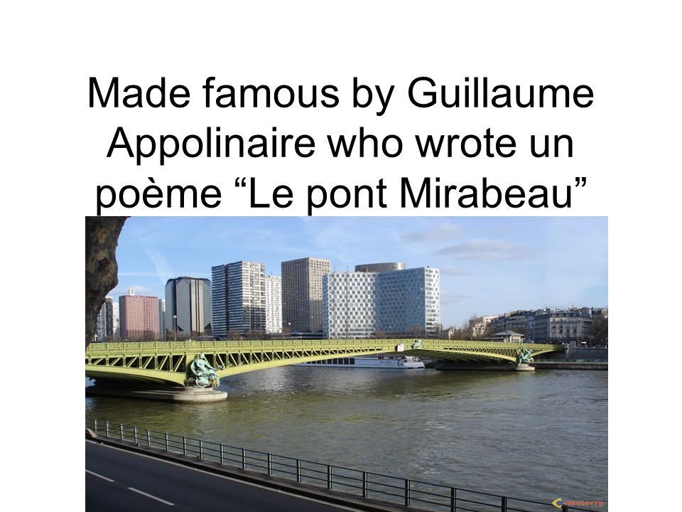 Made famous by Guillaume Appolinaire who wrote un poème Le pont Mirabeau