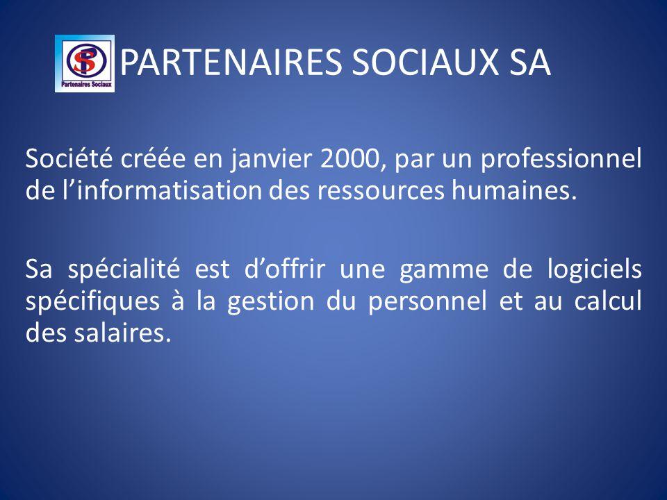 PARTENAIRES SOCIAUX SA Société créée en janvier 2000, par un professionnel de l'informatisation des ressources humaines. Sa spécialité est d'offrir un