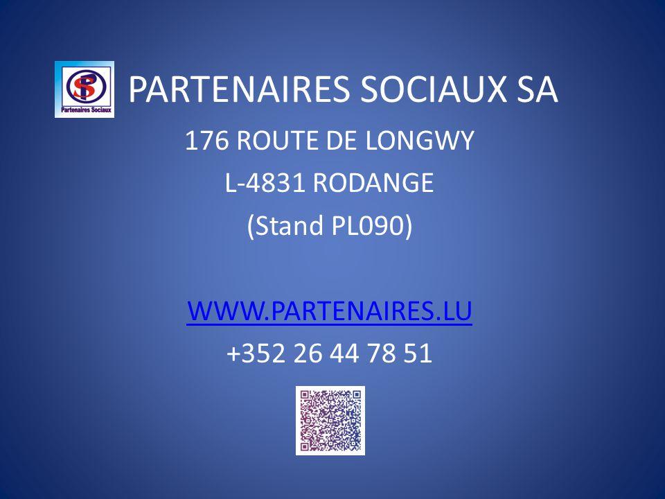 PARTENAIRES SOCIAUX SA 176 ROUTE DE LONGWY L-4831 RODANGE (Stand PL090) WWW.PARTENAIRES.LU +352 26 44 78 51