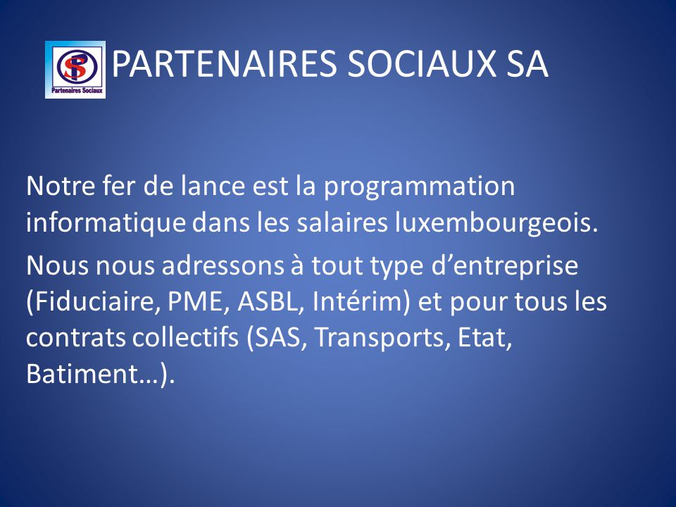 PARTENAIRES SOCIAUX SA Notre fer de lance est la programmation informatique dans les salaires luxembourgeois. Nous nous adressons à tout type d'entrep