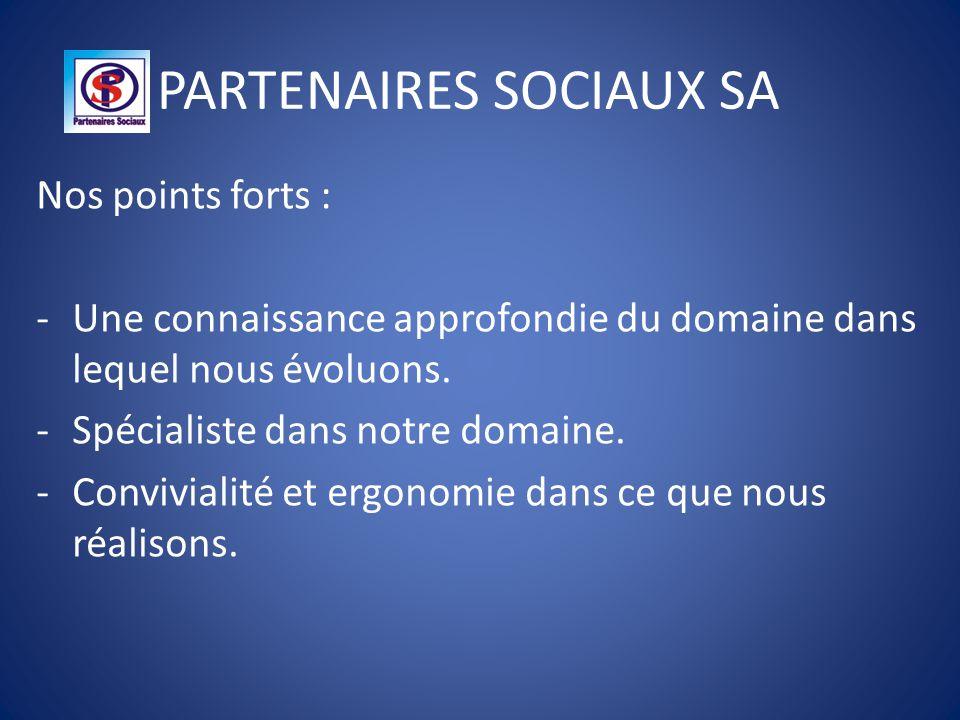 PARTENAIRES SOCIAUX SA Nos points forts : -Une connaissance approfondie du domaine dans lequel nous évoluons.