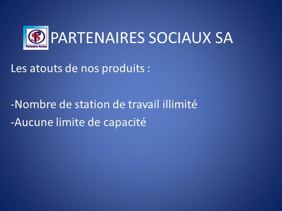 PARTENAIRES SOCIAUX SA Les atouts de nos produits : -Nombre de station de travail illimité -Aucune limite de capacité