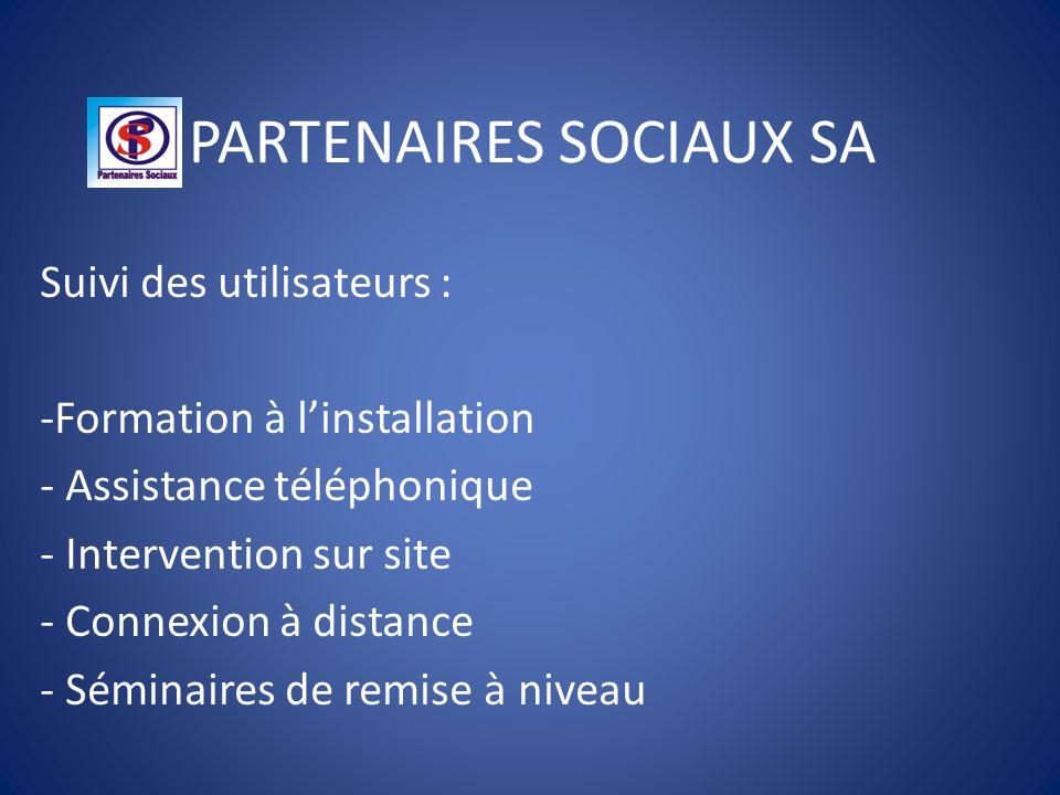 PARTENAIRES SOCIAUX SA Suivi des utilisateurs : -Formation à l'installation - Assistance téléphonique - Intervention sur site - Connexion à distance - Séminaires de remise à niveau