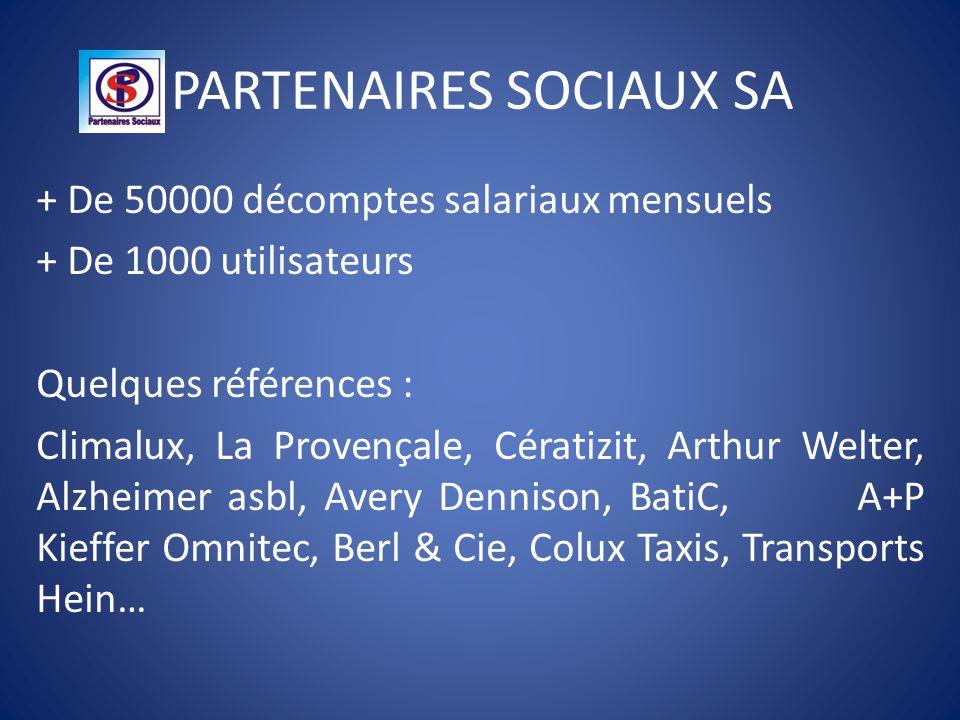 PARTENAIRES SOCIAUX SA + De 50000 décomptes salariaux mensuels + De 1000 utilisateurs Quelques références : Climalux, La Provençale, Cératizit, Arthur