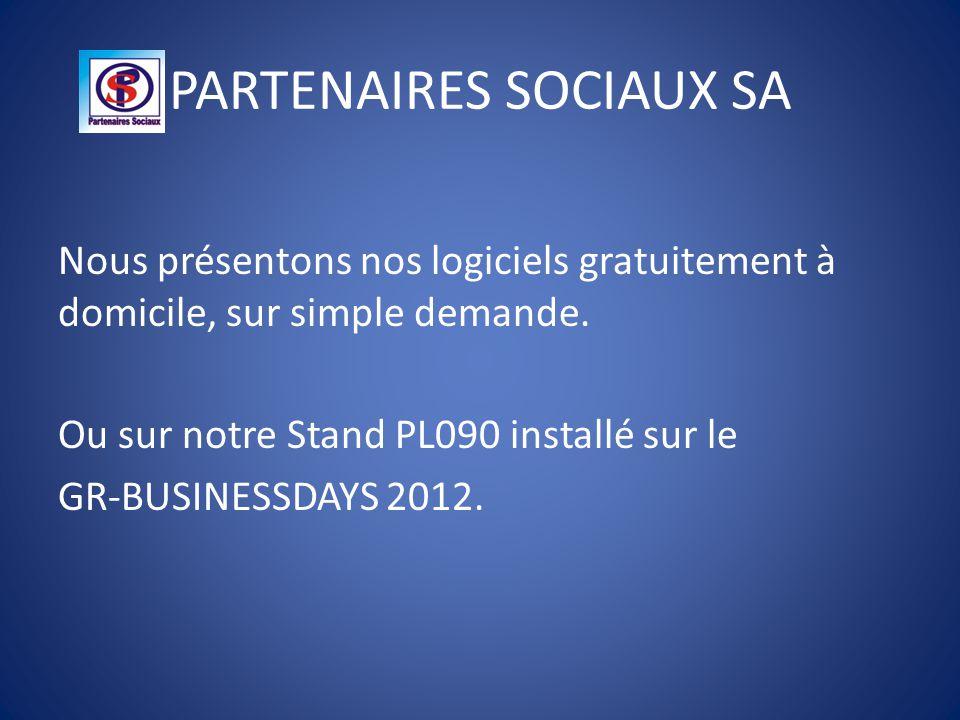 PARTENAIRES SOCIAUX SA Nous présentons nos logiciels gratuitement à domicile, sur simple demande. Ou sur notre Stand PL090 installé sur le GR-BUSINESS