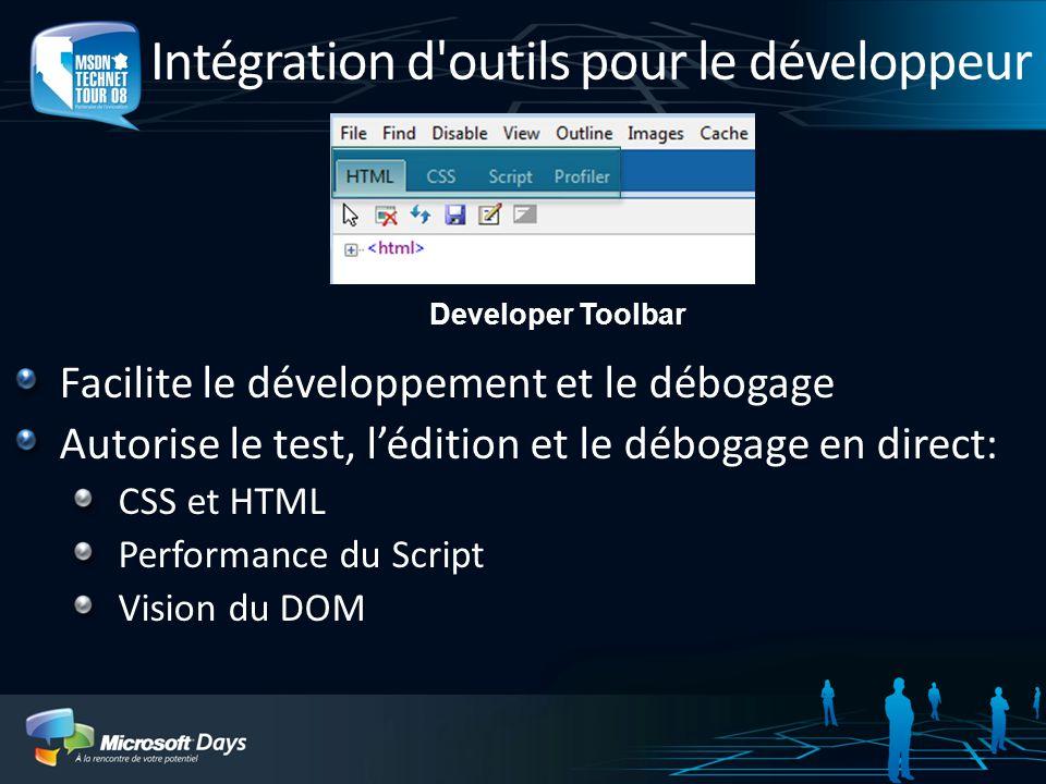 Intégration d outils pour le développeur Developer Toolbar Facilite le développement et le débogage Autorise le test, l'édition et le débogage en direct: CSS et HTML Performance du Script Vision du DOM