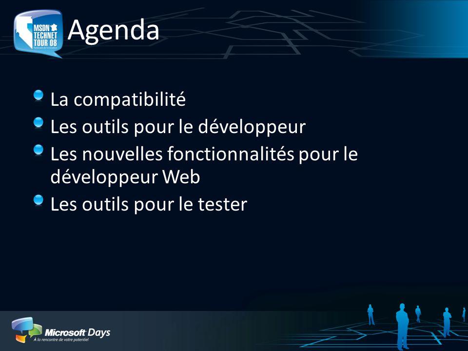 Agenda La compatibilité Les outils pour le développeur Les nouvelles fonctionnalités pour le développeur Web Les outils pour le tester