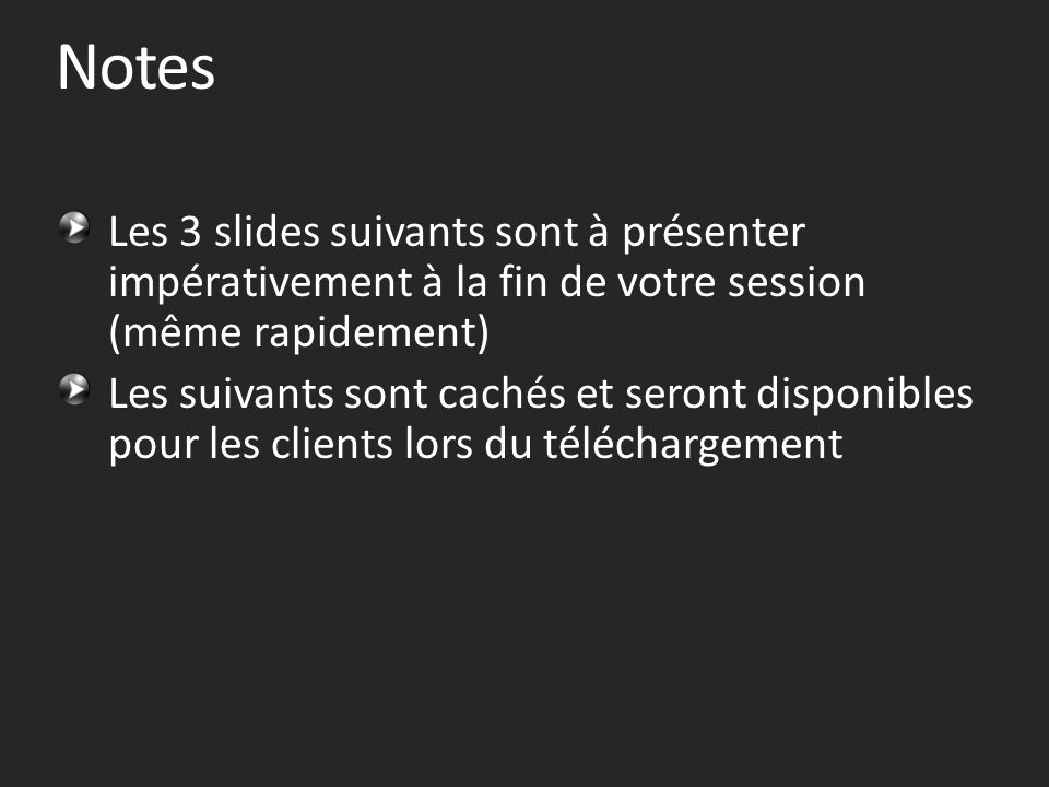 Notes Les 3 slides suivants sont à présenter impérativement à la fin de votre session (même rapidement) Les suivants sont cachés et seront disponibles