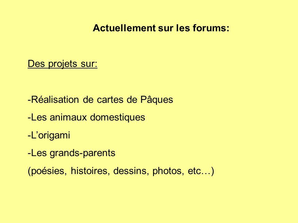 Actuellement sur les forums: Des projets sur: -Réalisation de cartes de Pâques -Les animaux domestiques -L'origami -Les grands-parents (poésies, histoires, dessins, photos, etc…)