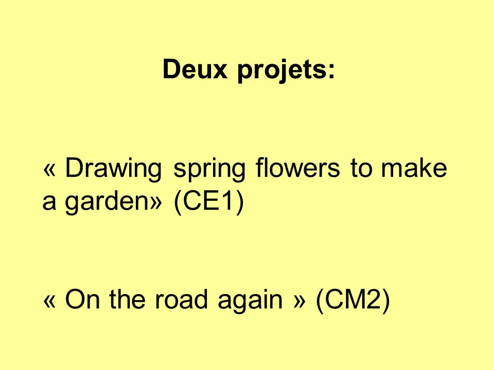 Deux projets: « Drawing spring flowers to make a garden» (CE1) « On the road again » (CM2)