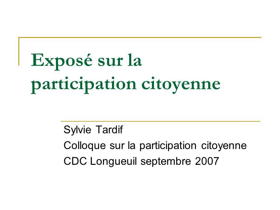 Exposé sur la participation citoyenne Sylvie Tardif Colloque sur la participation citoyenne CDC Longueuil septembre 2007