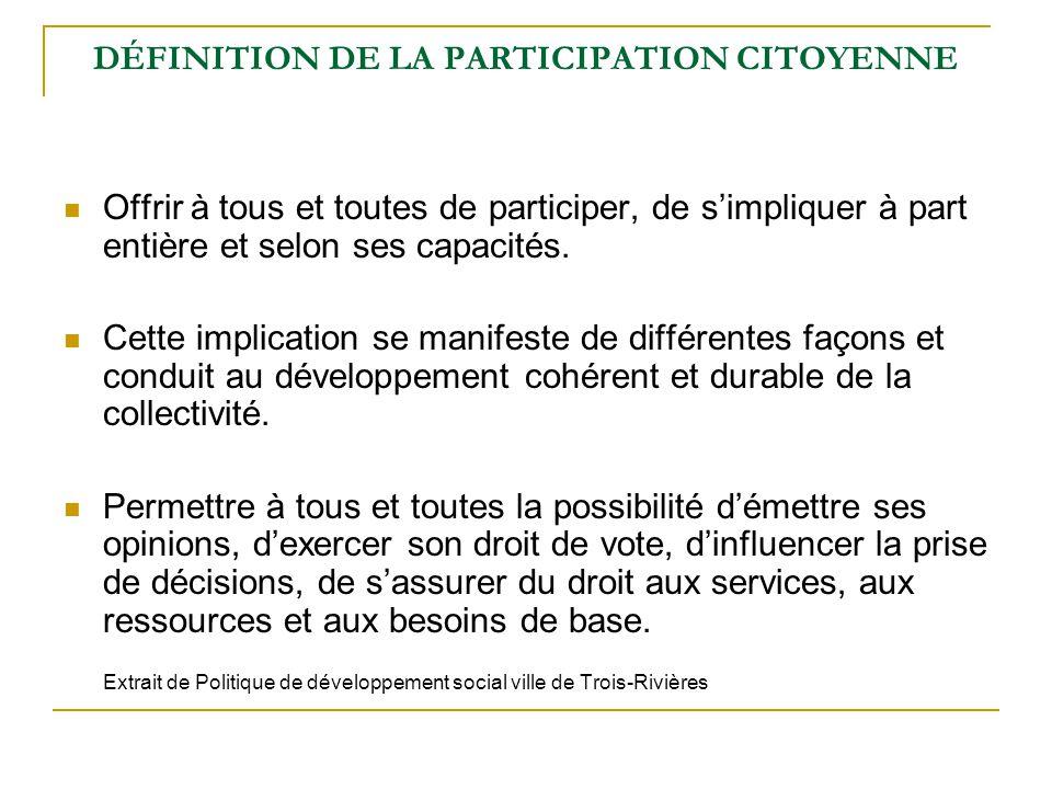 DÉFINITION DE LA PARTICIPATION CITOYENNE Offrir à tous et toutes de participer, de s'impliquer à part entière et selon ses capacités. Cette implicatio