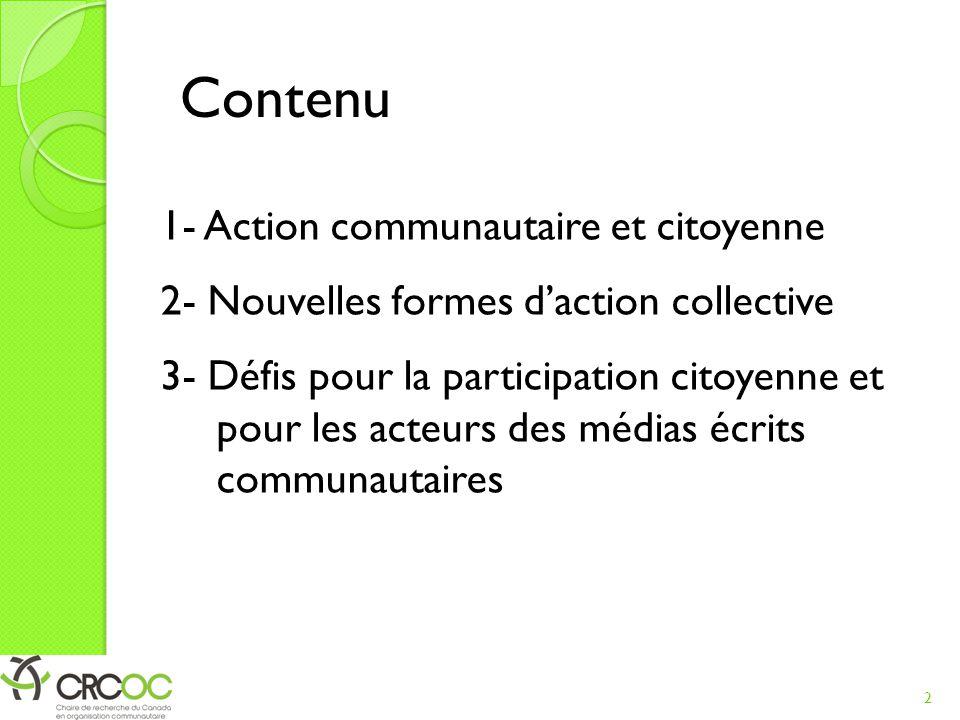 Contenu 1- Action communautaire et citoyenne 2- Nouvelles formes d'action collective 3- Défis pour la participation citoyenne et pour les acteurs des médias écrits communautaires 2