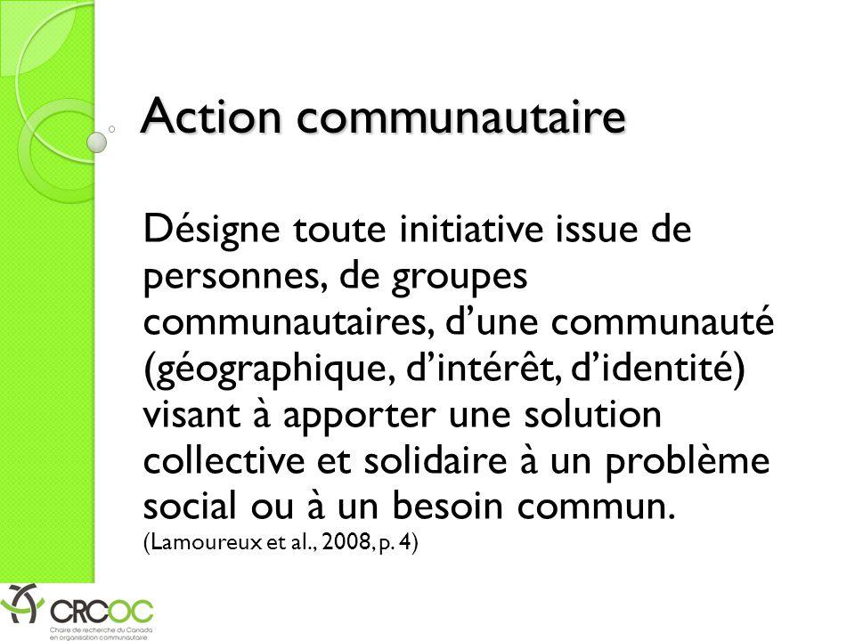 Action communautaire Désigne toute initiative issue de personnes, de groupes communautaires, d'une communauté (géographique, d'intérêt, d'identité) visant à apporter une solution collective et solidaire à un problème social ou à un besoin commun.
