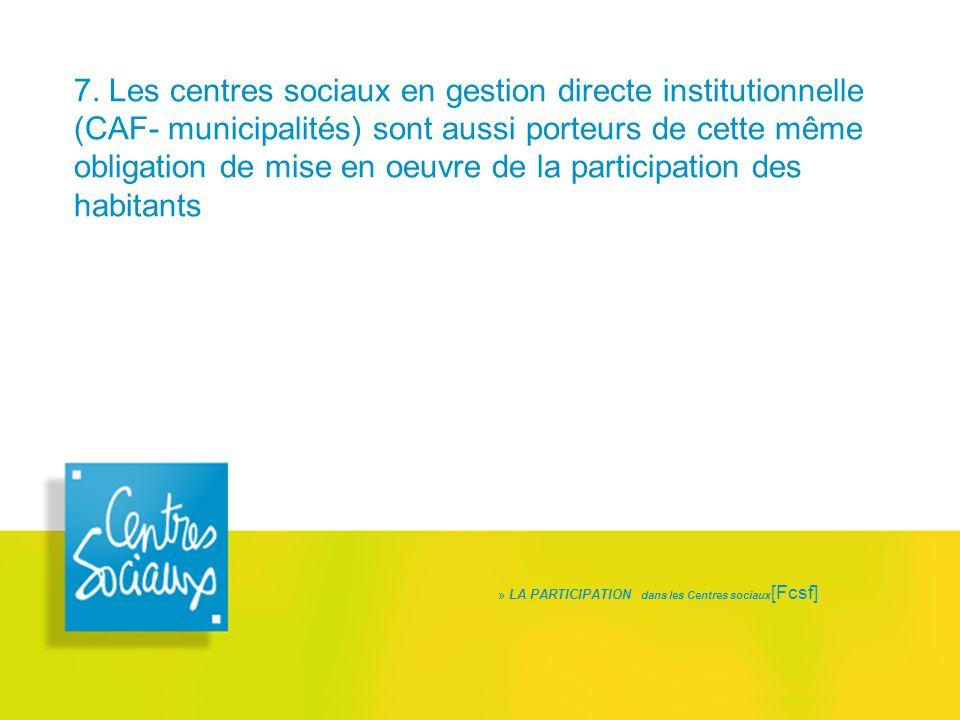 7. Les centres sociaux en gestion directe institutionnelle (CAF- municipalités) sont aussi porteurs de cette même obligation de mise en oeuvre de la p