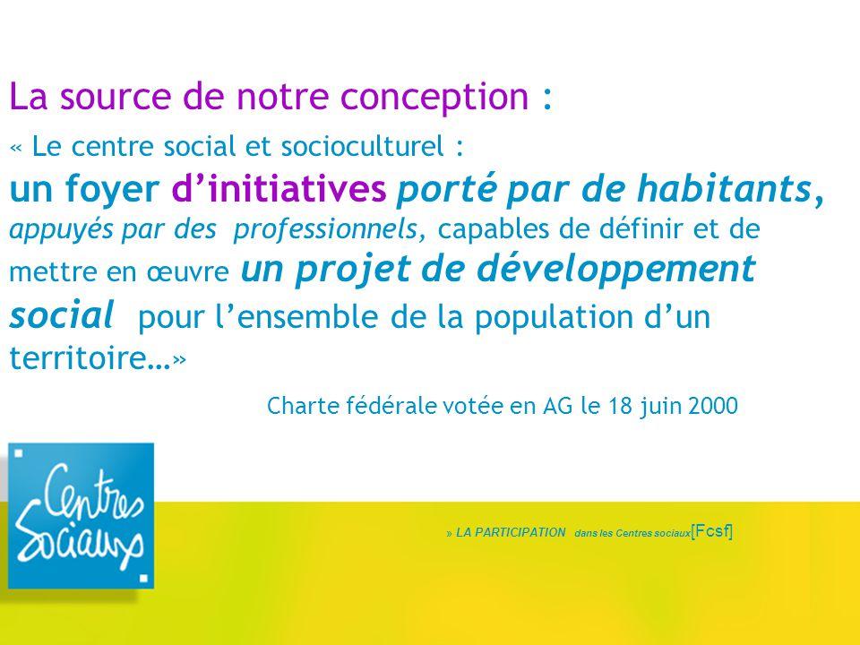 La source de notre conception : « Le centre social et socioculturel : un foyer d'initiatives porté par de habitants, appuyés par des professionnels, c