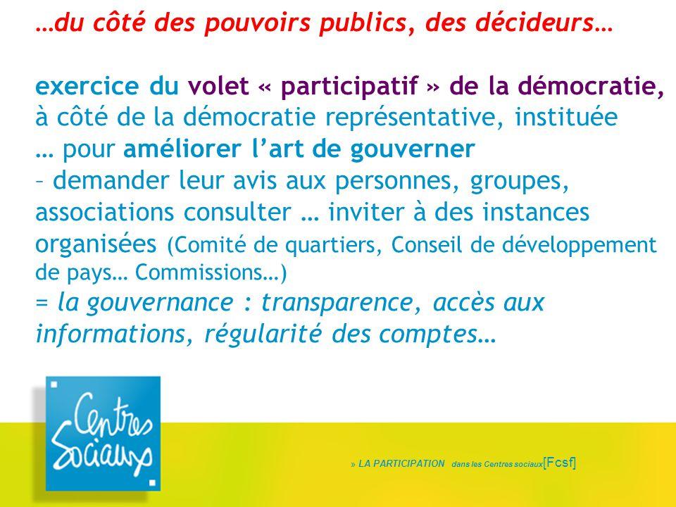 …du côté des pouvoirs publics, des décideurs… exercice du volet « participatif » de la démocratie, à côté de la démocratie représentative, instituée …