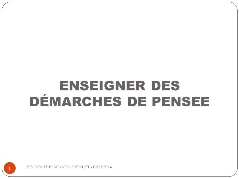 ENSEIGNER DES DÉMARCHES DE PENSEE Y DENMAT PEMF- STAGE PROJET - CALI 2014 1
