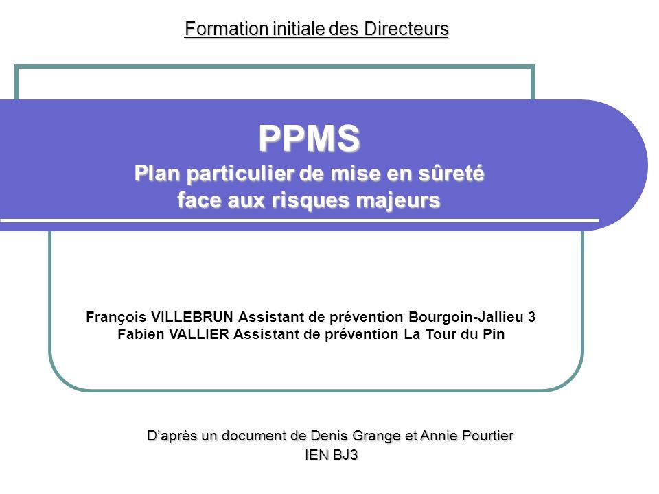 PPMS Plan particulier de mise en sûreté face aux risques majeurs D'après un document de Denis Grange et Annie Pourtier IEN BJ3 Formation initiale des