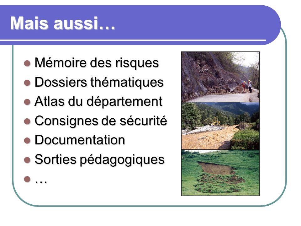 Mais aussi… Mémoire des risques Mémoire des risques Dossiers thématiques Dossiers thématiques Atlas du département Atlas du département Consignes de s