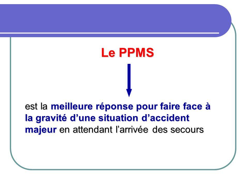 Le PPMS est la meilleure réponse pour faire face à la gravité d'une situation d'accident majeur en attendant l'arrivée des secours
