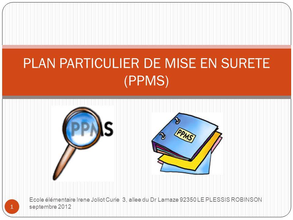 Ecole élémentaire Irene Joliot Curie 3, allee du Dr Lamaze 92350 LE PLESSIS ROBINSON septembre 2012 1 PLAN PARTICULIER DE MISE EN SURETE (PPMS)