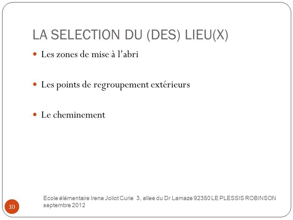 LA SELECTION DU (DES) LIEU(X) 10 Les zones de mise à l'abri Les points de regroupement extérieurs Le cheminement Ecole élémentaire Irene Joliot Curie
