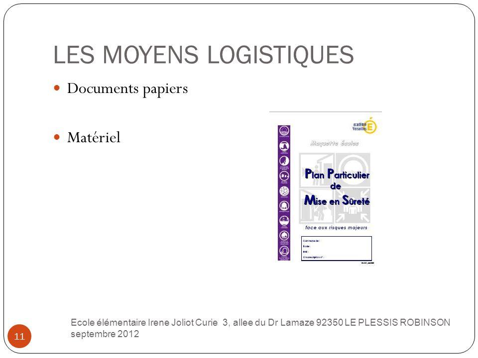LES MOYENS LOGISTIQUES 11 Documents papiers Matériel Ecole élémentaire Irene Joliot Curie 3, allee du Dr Lamaze 92350 LE PLESSIS ROBINSON septembre 20