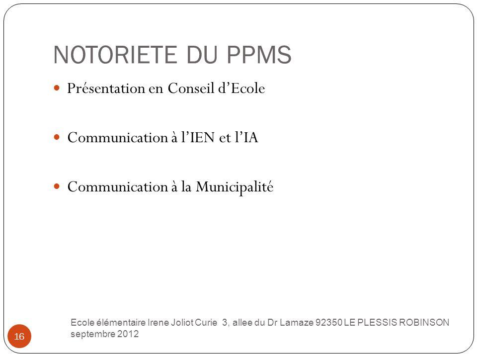 NOTORIETE DU PPMS 16 Présentation en Conseil d'Ecole Communication à l'IEN et l'IA Communication à la Municipalité Ecole élémentaire Irene Joliot Curi