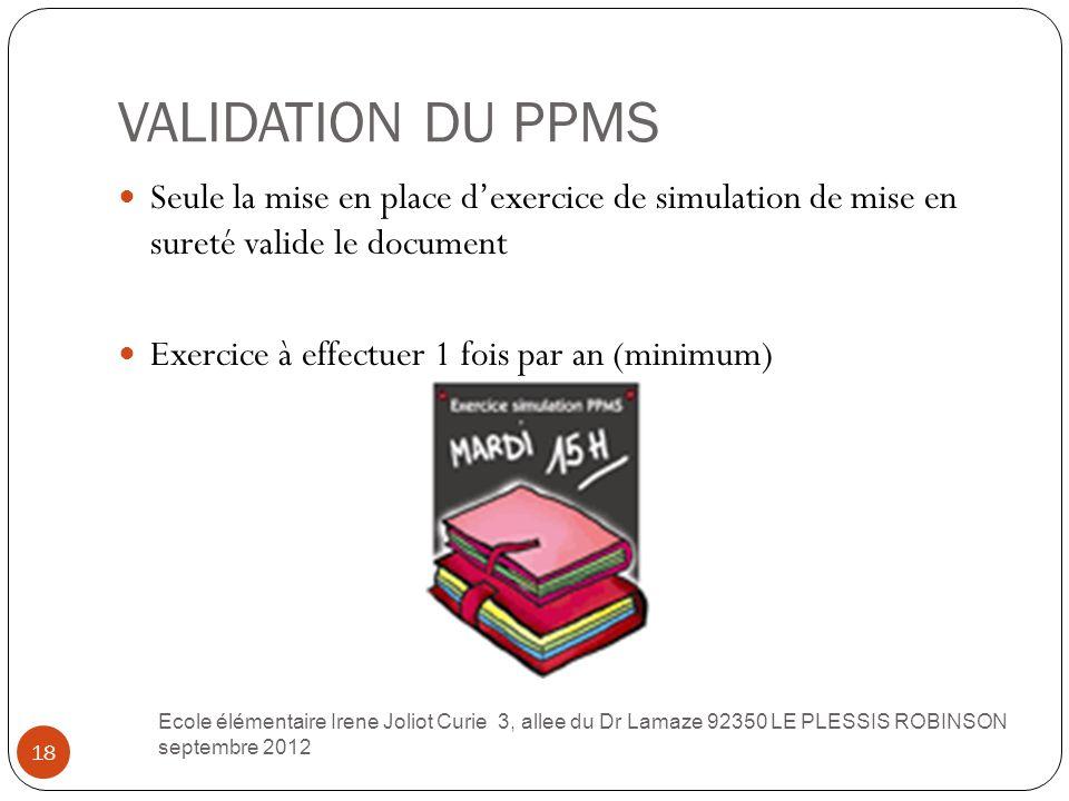 VALIDATION DU PPMS 18 Seule la mise en place d'exercice de simulation de mise en sureté valide le document Exercice à effectuer 1 fois par an (minimum