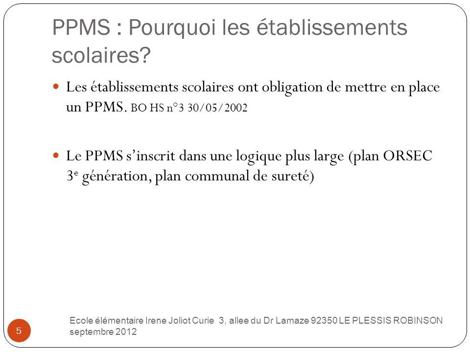 PPMS : Pourquoi les établissements scolaires? 5 Les établissements scolaires ont obligation de mettre en place un PPMS. BO HS n°3 30/05/2002 Le PPMS s