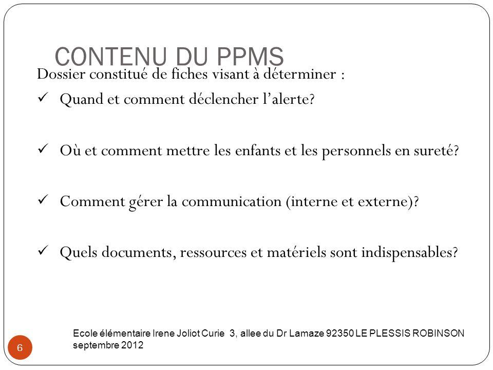 CONTENU DU PPMS 6 Dossier constitué de fiches visant à déterminer : Quand et comment déclencher l'alerte? Où et comment mettre les enfants et les pers