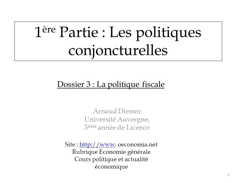 1 ère Partie : Les politiques conjoncturelles Arnaud Diemer Université Auvergne, 3 ème année de Licence 1 Site : http://www. oeconomia.nethttp://www R