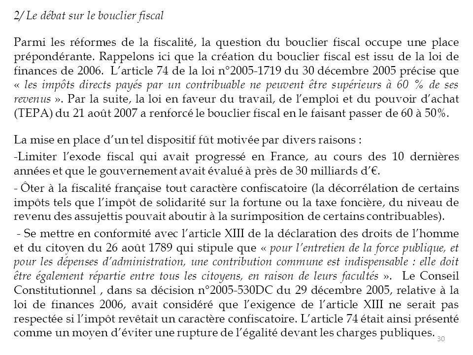 2/ Le débat sur le bouclier fiscal Parmi les réformes de la fiscalité, la question du bouclier fiscal occupe une place prépondérante. Rappelons ici qu