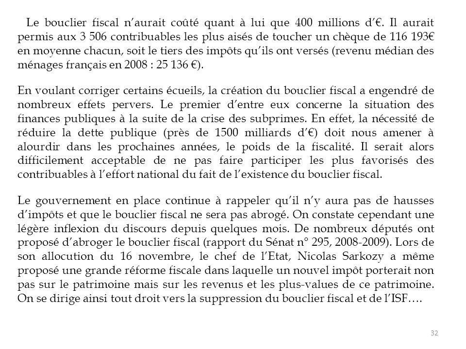 Le bouclier fiscal n'aurait coûté quant à lui que 400 millions d'€. Il aurait permis aux 3 506 contribuables les plus aisés de toucher un chèque de 11