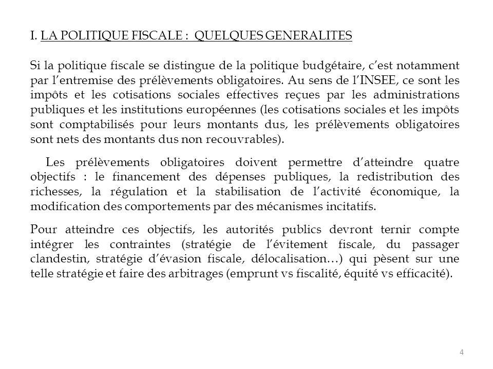 I. LA POLITIQUE FISCALE : QUELQUES GENERALITES Si la politique fiscale se distingue de la politique budgétaire, c'est notamment par l'entremise des pr