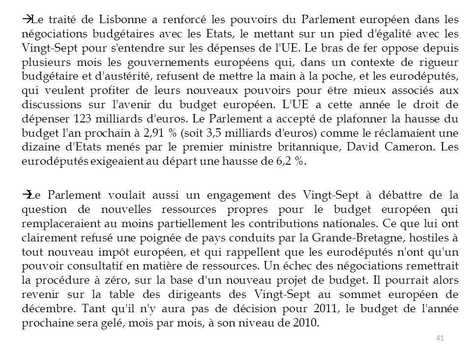  Le traité de Lisbonne a renforcé les pouvoirs du Parlement européen dans les négociations budgétaires avec les Etats, le mettant sur un pied d égalité avec les Vingt-Sept pour s entendre sur les dépenses de l UE.