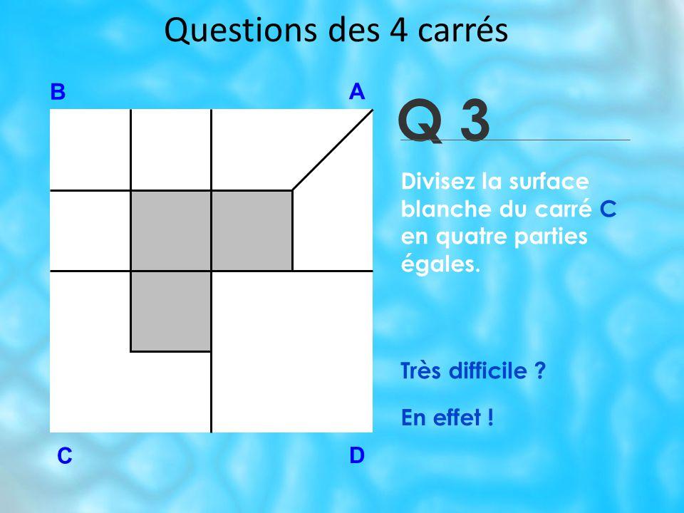 Q 3 B A D C Très difficile .En effet .