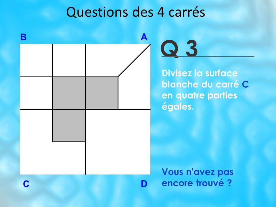 Questions des 4 carrés Q 3 B A D C Vous n avez pas encore trouvé .