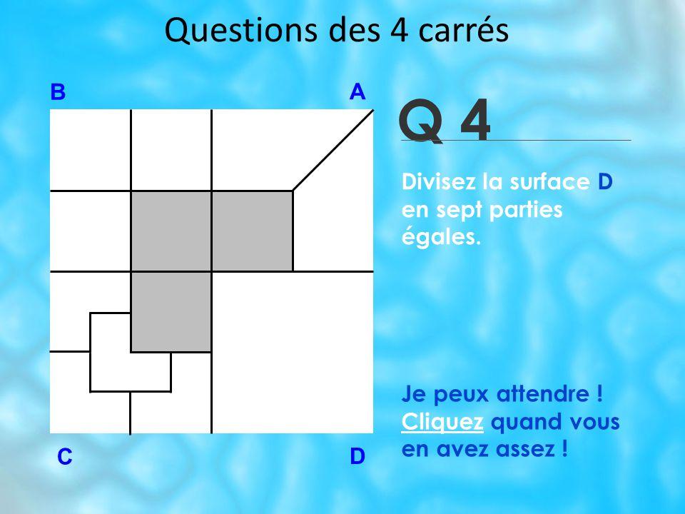 Questions des 4 carrés Q 4 B A D C Je peux attendre .