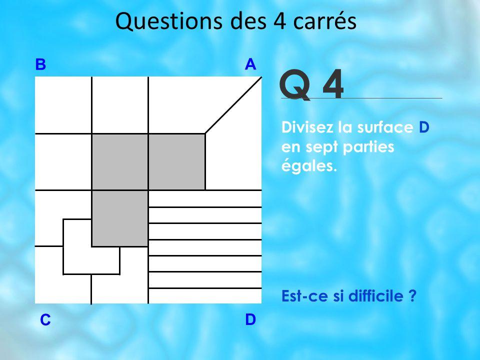 Questions des 4 carrés Q 4 B A D C Est-ce si difficile .