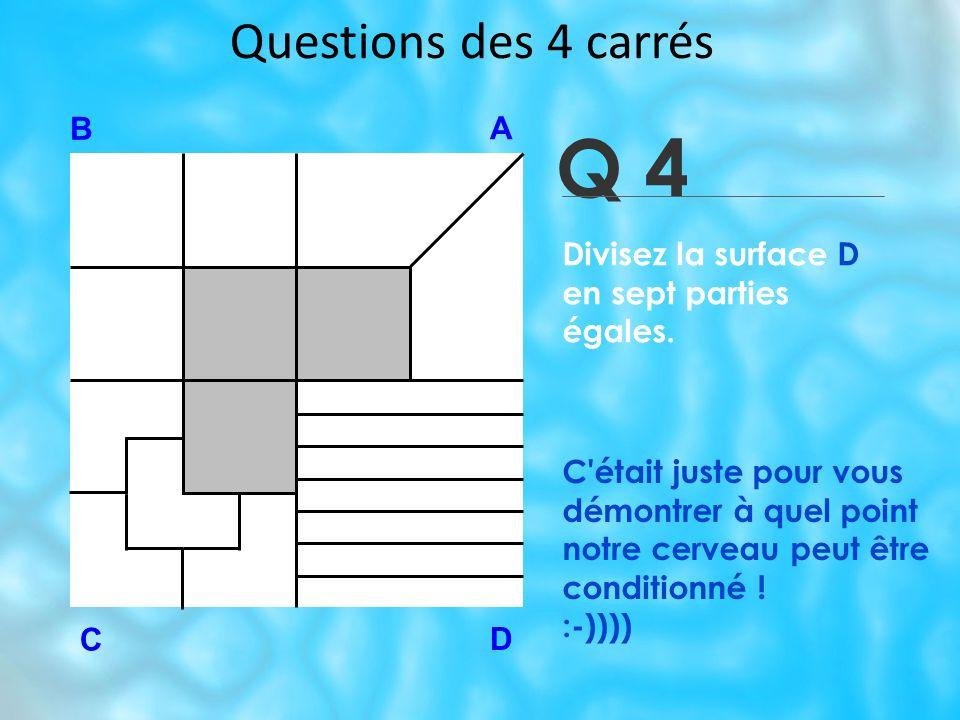 Questions des 4 carrés Q 4 B A D C C était juste pour vous démontrer à quel point notre cerveau peut être conditionné .